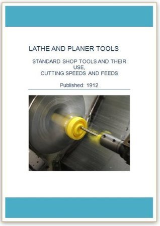 Lathe And Planer Tools, Standard Shop Tools and their Use, Cutting Speeds and Feeds J M Stabel