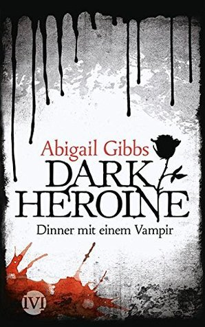 Dark Heroine - Dinner mit einem Vampir  by  Abigail Gibbs