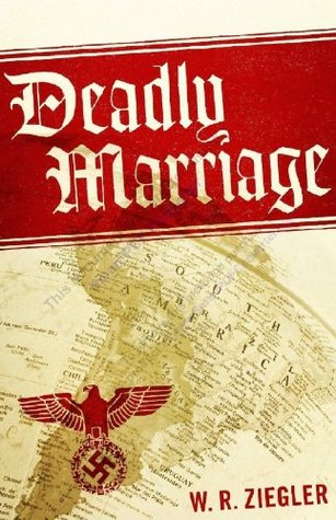 Deadly Marriage (Nazis in the Americas Book 1) W.R. Ziegler