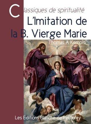 Limitation de la bienheureuse Vierge Marie  by  Thomas à Kempis