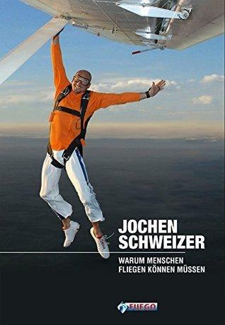 Warum Menschen fliegen können müssen  by  Jochen Schweizer