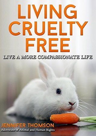 Living Cruelty Free - Live a more Compassionate Life (Updated 2014 version) Jennifer Thomson