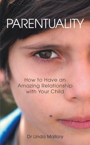 Parentuality: How to Have an Amazing Relationship with Your Child  by  Dr Linda Mallory