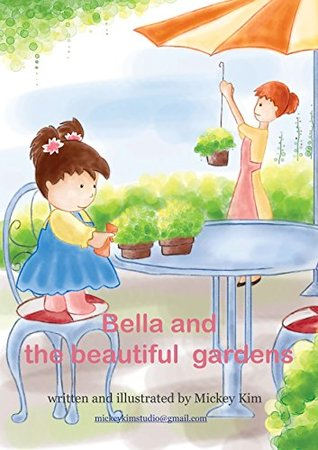Bella and the beautiful garden  by  Mickey Kim