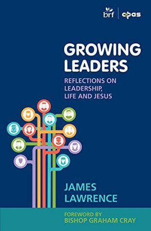 Growing Leaders: Reflections on leadership, life and Jesus James Lawrence