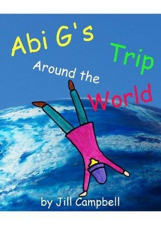 Abi Gs Trip Around the World (Abi G Series Book 1)  by  Jill Campbell