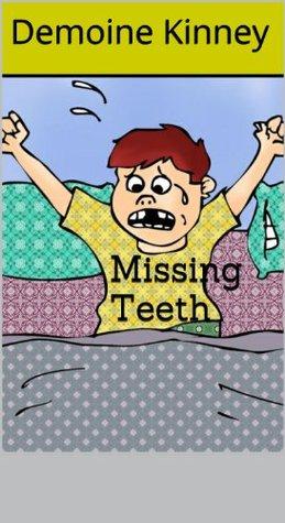 Missing Teeth  by  Demoine Kinney