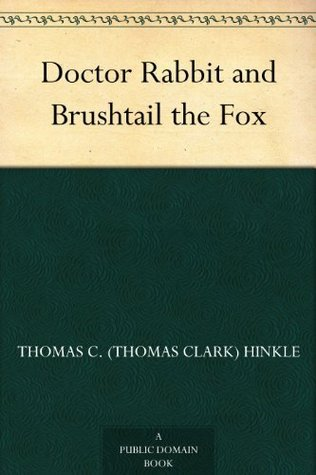 Doctor Rabbit and Brushtail the Fox Thomas C. Hinkle