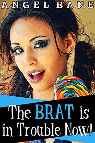 The BRAT is in Trouble Now! Angel Bane