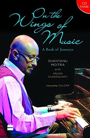 On the Wings of Music: A Book of Journeys Shantanu/Chakravarti, Aruna Moitra