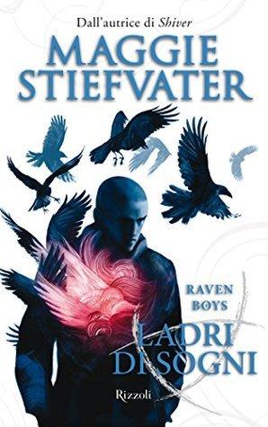 Raven Boys. Ladri di sogni  by  Maggie Stiefvater