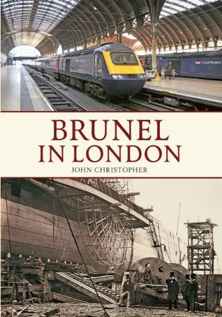 Brunel in London  by  John   Christopher