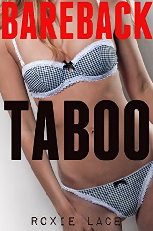 BAREBACK TABOO (Four Book Forbidden Household Erotic Bundle)  by  Roxie Lace