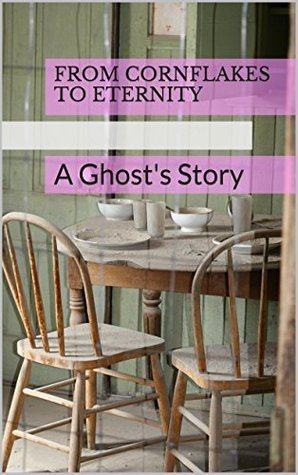 From Cornflakes to Eternity: A Ghosts Story  by  S. D. Gates