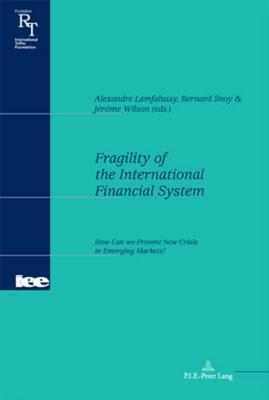 Fragility Of The International Financial System: How Can We Prevent New Crises In Emerging Markets? Alexandre Lamfalussy