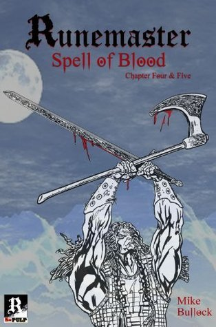 The Runemaster: Spell of Blood - Chapter Four and Five Mike Bullock