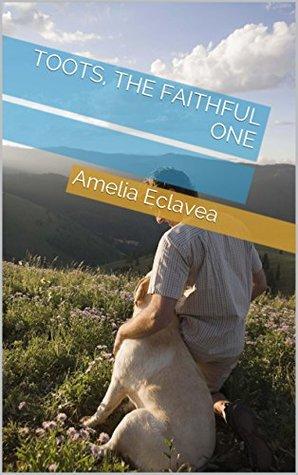 TOOTS, THE FAITHFUL ONE  by  Amelia Eclavea