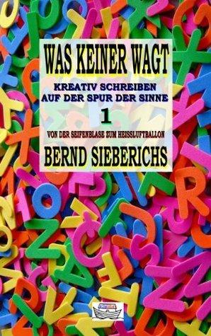 WAS KEINER WAGT (Kreativ Schreiben Auf Der Spur Der Sinne 1) Bernd Sieberichs