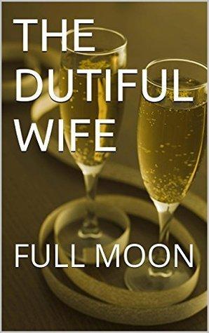 THE DUTIFUL WIFE: FULL MOON Shermita Mitchell