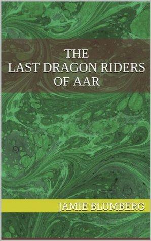 The Last Dragon Riders of Aar Jamie Blumberg