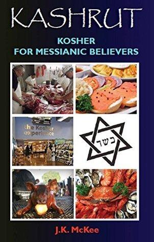 Kashrut: Kosher for Messianic Believers  by  J.K. McKee