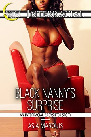 Black Nannys Surprise (An Interracial Babysitter Story) (Billionaires Love Black Women Book 13)  by  Asia Marquis