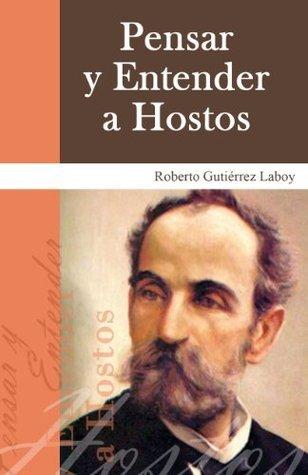 Pensar y entender a Hostos  by  Roberto Gutierrez Laboy