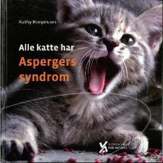 Alle katte har Aspergers syndrom  by  Kathy Hoopmann