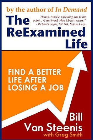 The ReExamined Life: What is Possible After Job Loss?  by  Bill Van Steenis