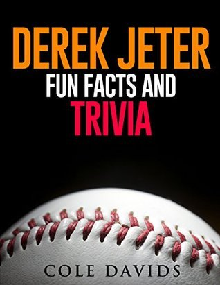 Derek Jeter Fun Facts, and Trivia  by  Cole Davids