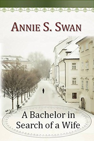 A Bachelor in Search of a Wife Annie S. Swan