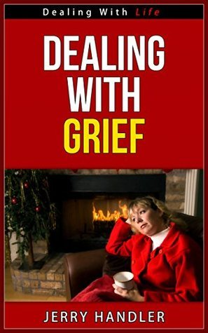 Dealing With Grief - Dealing With Life Series  by  Jerry Handler