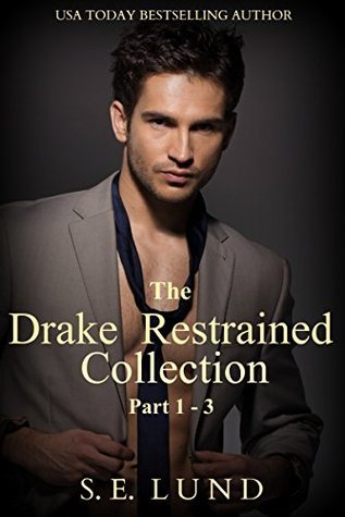 The Drake Restrained Collection: Part 1 - 3 (The Drake Series Book 4)  by  S.E. Lund