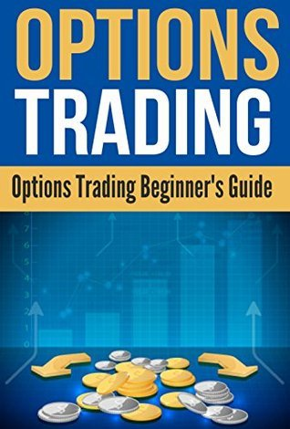 Options Trading: Options Trading Beginners Guide Kyle Rivers