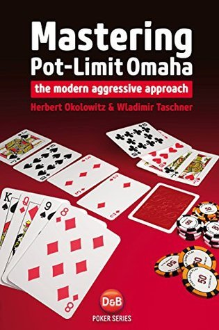Mastering Pot-Limit Omaha: The Modern Aggressive Approach  by  Herbert Okolowitz