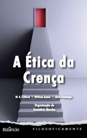 A Ética da Crença  by  William Kingdon Clifford
