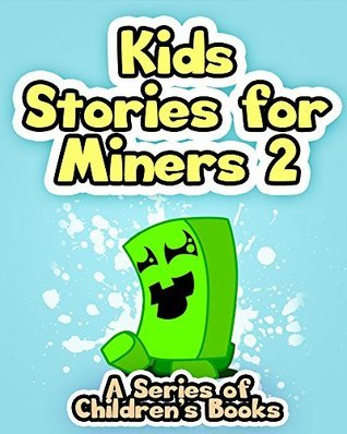 Kids Stories for Miners 2: A Series of Childrens Books  by  Griffin Mosley