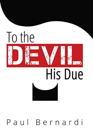 To The Devil His Due  by  Paul Bernardi