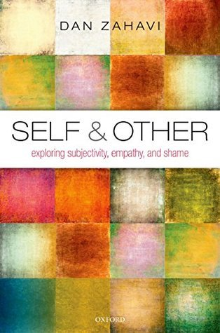 Self and Other: Exploring Subjectivity, Empathy, and Shame Dan Zahavi