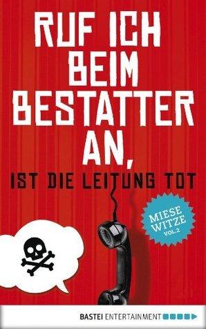 Ruf ich beim Bestatter an, ist die Leitung tot: Miese Witze Vol. 2 Peter Waldbauer