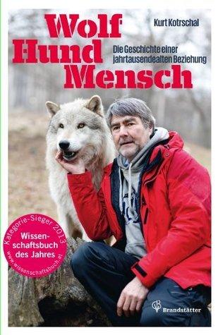 Wolf - Hund - Mensch: Die Geschichte einer jahrtausendealten Beziehung  by  Kurt Kotrschal