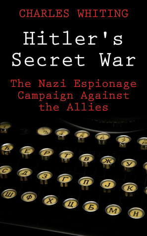Hitlers Secret War: The Nazi Espionage Campaign Against the Allies Charles Whiting
