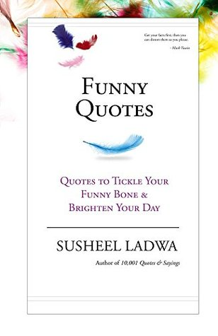 Funny Quotes  by  Susheel Ladwa