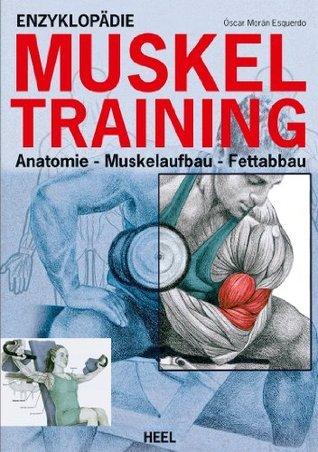 Enzyklopädie Muskeltraining: Anatomie - Muskelaufbau - Fettabbau  by  Oscar Moran Esqerdo