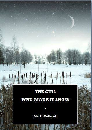 The Girl Who Made It Snow  by  Mark Wollacott