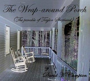 The Wrap-around Porch  by  David K. Campion