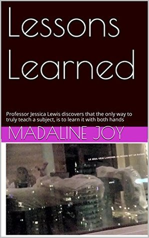 Lessons Learned: Professor Jessica Lewis discovers that the only way to truly teach a subject, is to learn it with both hands  by  Madaline Joy