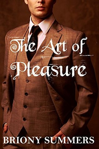 The Art of Pleasure: Part 1  by  Briony Summers