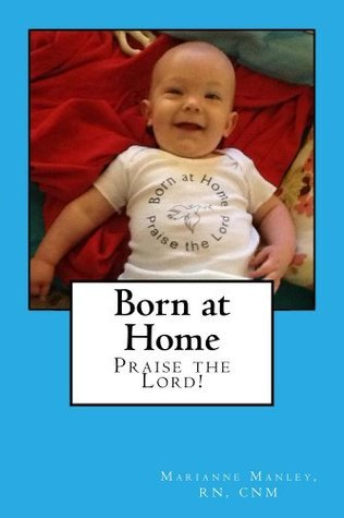Born at Home, Praise the Lord! Marianne Manley