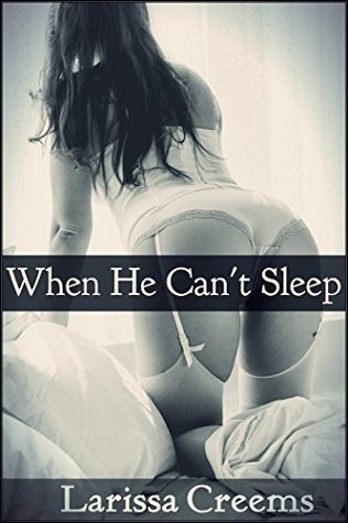 When He Cant Sleep:  by  Larissa Creems